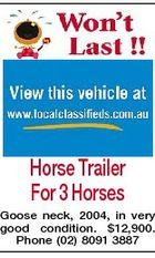 Horse Trailer For 3 Horses Goose neck, 2004, in very good condition. $12,900. Phone (02) 8091 3887
