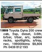 1999 Toyota Dyna 200 crew cab, 5sp, diesel, 3.6ltr, b/bar, t/bar, a/c, ladder racks, spotlights, s/tray, rwc, 199000klms $9,800 Ph 0439 812 193