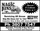 - Special 2 weekends 4 price of 1 Servicing All Areas Skip Bin Sizes 2m3 to 12m3 Asbestos Bins &amp;amp; Bins with doors Available Ph 3807 7547 Reliable, Friendly 6 Day Service Fully Licensed and Insured