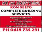 WE DO EVERYTHING Ron Seeto COMPLETE BUILDING SERVICES BSA Licence No. 32295 No Job to Small * Free Quotes Unblock Drains 33 Years experience in building industry Ph 0418 735 291 4311466abHC Registered Builder &amp;amp; Plumber