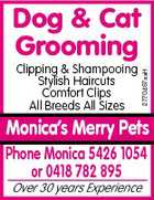 Clipping &amp;amp; Shampooing Stylish Haircuts Comfort Clips All Breeds All Sizes 2770467aaH Dog &amp;amp; Cat Grooming Monica&amp;#39;s Merry Pets Phone Monica 5426 1054 or 0418 782 895 Over 30 years Experience