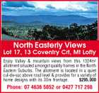 North Easterly Views Lot 17, 13 Coventry Crt, Mt Lofty Enjoy Valley & mountain views from this 1324m2 allotment situated amongst quality homes in the North Eastern Suburbs. The allotment is located in a quiet cul-de-sac above road level & provides for a variety of home designs with its 30m frontage. $295,000 Phone: 07 4636 5052 or 0427 717 298