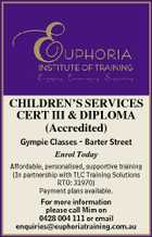 CHILDREN'S SERVICES CERT III & DIPLOMA (Accredited) Gympie Classes - Barter Street Enrol Today Affordable, personalised, supportive training (In partnership with TLC Training Solutions RTO: 31970) Payment plans available. For more information please call Mim on 0428 004 111 or email enquiries@euphoriatraining.com.au