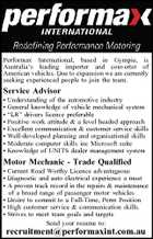 "Performax International, based in Gympie, is Australia's leading importer and converter of American vehicles. Due to expansion we are currently seeking experienced people to join the team. Service Advisor * Understanding of the automotive industry * General knowledge of vehicle mechanical system * ""LR"" drivers licence preferable * Positive work attitude & a level headed approach * Excellent communication & customer service skills * Well-developed planning and organisational skills * Moderate computer skills inc Microsoft suite * Knowledge of UNITS dealer management system Motor Mechanic - Trade Qualified * Current Road Worthy Licence advantageous * Diagnostic and auto electrical experience a must * A proven track record in the repairs & maintenance of a broad range of passenger motor vehicles * Desire to commit to a Full-Time, Perm Position * High customer service & communication skills. * Strives to meet team goals and targets Send your resume to: recruitment@performaxint.com.au"