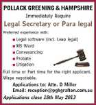 POLLACK GREENING & HAMPSHIRE Immediately Require Legal Secretary or Para legal Preferred experience with: Legal software (incl. Leap legal) MS Word  Conveyancing  Probate  Litigation Full time or Part time for the right applicant. Wage negotiable. Applications to: Attn. D Miller Email: reception@pghgrafton.com.au Applications close 18th May 2013