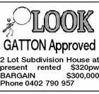 GATTON Approved 2 Lot Subdivision House at present rented $320pw BARGAIN $300,000 Phone 0402 790 957