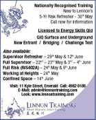 Nationally Recognised Training New to Lennon's 5-Yr Risk Refresher - 30th May Call now for information Licensed to Energy Skills Qld GIQ Surface and Underground New Entrant / Bridging / Challenge Test Also available: Supervisor Refresher - 29th May & 12th June Full Supervisor - 22nd - 23rd May & 3rd - 4th June Full Risk (RIS402A) - 24th May & 6th June Working at Heights - 24th May Confined Space - 14th June 5235737aaHC Visit: 11 Kyle Street, Emerald Call: 4982 0188 E-Mail: admin@lennontraining.com Look: www.lennontraining.com