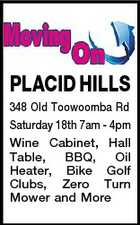 PLACID HILLS 348 Old Toowoomba Rd Saturday 18th 7am - 4pm Wine Cabinet, Hall Table, BBQ, Oil Heater, Bike Golf Clubs, Zero Turn Mower and More