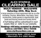 ALEX STARIHA CLEARING SALE MULTI VENDOR - MULGOWIE Saturday 25th. May 9a.m 5236611aa A large selection of local equipment will be on offer including: Tractors, Motorbikes, Hay Equip, Farm implements, Cattle panels &amp;amp; requirements, Split posts and fencing needs and sundry items. A full listing will be advertised in next weeks Star or refer to our website. Bookings still being accepted by phoning David on 32075961/ 0412 704456 www.starihaauctions.com.au Upcoming Sale : 22nd June - Blenheim A/c G&amp;amp;K Moon