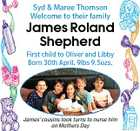 Syd &amp;amp; Maree Thomson Welcome to their family James Roland Shepherd First child to Oliver and Libby Born 30th April. 9lbs 9.5ozs. James&amp;#39; cousins took turns to nurse him on Mothers Day