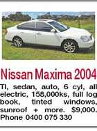 Nissan Maxima 2004 TI, sedan, auto, 6 cyl, all electric, 158,000ks, full log book, tinted windows, sunroof + more. $9,000. Phone 0400 075 330