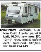 EVERNEW Caravan. Custom Built, 1 solar panel &amp;amp; batt, 16.5 ft, new tyres. EC. 12mth rego, gas &amp;amp; safety cert. Reduced $15,500. Ph: 0428 224 449.