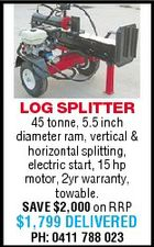 LOG SPLITTER 45 tonne, 5.5 inch diameter ram, vertical &amp;amp; horizontal splitting, electric start, 15 hp motor, 2yr warranty, towable. SAVE $2,000 on RRP $1,799 DELIVERED PH: 0411 788 023
