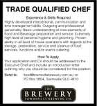 TRADE QUALIFIED CHEF Experience & Skills Required Highly developed interpersonal, communication and time management skills. Outgoing and professional personality. Basic understanding of core elements of Food and Beverage preparation and service. Extremely high level of personal hygiene and grooming. Proven ability in all back of house operations with regards to the storage, preparation, service and cleanup of food services, functions and/or events catering. How To Apply Your application and CV should be addressed to the Executive Chef and include an introduction letter outlining why you should be considered for this position. Send to: food@townsvillebrewery.com.au; or PO Box 5804, Townsville QLD 4810