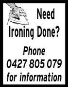 Need Ironing Done? Phone 0427 805 079 for information