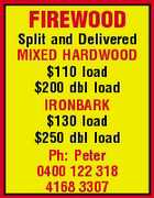 FIREWOOD Split and Delivered MIXED HARDWOOD $110 load $200 dbl load IRONBARK $130 load $250 dbl load Ph: Peter 0400 122 318 4168 3307