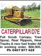 CATERPILLAR D7E Full Scrub Canopy, Tree Spear, Rear Rippers, New Tracks & new fuel trailer All in working order. $66,000. Ph 0407 977 426