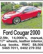 Ford Cougar 2000 2.5ltr, 14,000k&amp;#39;s, manual, 17&amp;quot; wheels, leather interior, Log books. RWC $8,500 5465 7011, 0402 279 352