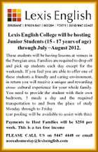 Lexis English College will be hosting Junior Students (15 - 17 years of age) through July -August 2012. These students will be having lessons at venues in the Peregian area. Families are required to drop off and pick up students each day except for the weekends. If you feel you are able to offer one of these students a friendly and caring environment, in return you will receive a unique and rewarding cross- cultural experience for your whole family. You need to provide the student with their own bedroom, 3 meals a day and the required transportation to and from the place of study Monday through to Friday (car pooling will be available to assist with this). Payments to Host Families will be $250 per week. This is a tax free income PLEASE CALL US on 5447 4448 or email noosahomestay@lexisenglish.com