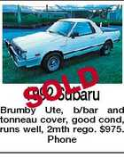 D 1992 Subaru SOL Brumby Ute, b/bar and tonneau cover, good cond, runs well, 2mth rego. $975. Phone