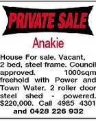 Anakie House For sale. Vacant, 2 bed, steel frame. Council approved. 1000sqm freehold with Power and Town Water. 2 roller door steel shed - powered. $220,000. Call 4985 4301 and 0428 226 932