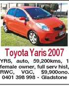 Toyota Yaris 2007 YRS, auto, 59,200kms, 1 female owner, full serv hist, RWC, VGC, $9,900ono. 0401 398 998 - Gladstone