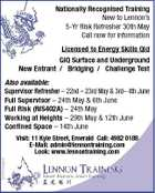 Nationally Recognised Training New to Lennon&amp;#39;s 5-Yr Risk Refresher 30th May Call now for information Licensed to Energy Skills Qld GIQ Surface and Underground New Entrant / Bridging / Challenge Test Also available: Supervisor Refresher - 22nd - 23rd May &amp;amp; 3rd- 4th June Full Supervisor - 24th May &amp;amp; 6th June Full Risk (RIS402A) - 24th May Working at Heights - 29th May &amp;amp; 12th June Confined Space - 14th June 5241622abHC Visit: 11 Kyle Street, Emerald Call: 4982 0188 E-Mail: admin@lennontraining.com Look: www.lennontraining.com