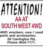 AA AT SOUTH WEST 4WD 4WD wreckers, new / used parts and accessories. 50 Carrington Rd, Phone 4634 7171.