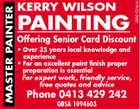 PAINTING 2882707acH MASTER PAINTER KERRY WILSON Offering Senior Card Discount * Over 35 years local knowledge and experience * For an excellent paint finish proper preparation is essential For expert work, friendly service, free quotes and advice Phone 0413 429 242 QBSA 1094603