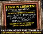 3219690aaH LAWSON CRESCENT PICTURE FRAMING SERVICES QUALITY FRAMING GS ART PRINTS - PAINTIN MINATING - GLASS - LA REPLACEMENTS ARS IN CELEBRATING 20 YE T LAWSON CRESCEN CALL JOHN VAN DER WAAL ON 6651 3457 7/20 LAWSON CRESCENT, COFFS HARBOUR