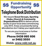 $$ Fundraising Opportunity $$ Telephone Book Distribution We require Scout Groups, Sporting Clubs, Church & Community Organizations ETC to deliver phone books in your local area commencing July 2013. Areas are presently being allocated so don't delay your application. To secure your local area or further Information Phone 0439 995 606 or 3482 3550 Webb. www.ndd.net.au