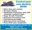Control your own destiny NOW!  More than just carpets  30 years strong  Developed Franchisee area with extensive customer base  Huge Growth Potential  Exclusive Franchisee area  Full training provided  Extensive local marketing  Price $75K plus equipment For an information pack please call 1300 13 27 13 www.electrodry.com.au