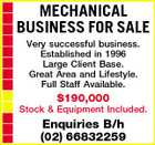 MECHANICAL BUSINESS FOR SALE Very successful business. Established in 1996 Large Client Base. Great Area and Lifestyle. Full Staff Available. $190,000 Stock & Equipment Included. Enquiries B/h (02) 66832259