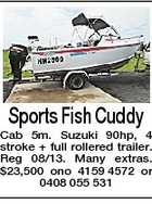 Sports Fish Cuddy Cab 5m. Suzuki 90hp, 4 stroke + full rollered trailer. Reg 08/13. Many extras. $23,500 ono 4159 4572 or 0408 055 531