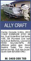 ALLY CRAFT Centre Console 5.30m, 2012 115HP EVINRUDE ETEC 58 hrs, Dual Underfloor fuel tanks 130l, 50l Plumbed Live bait tank,Dual Batteries, Lowrance HDS5 Sounder/GPS, All offshore safety gear. Good Sealink Trailer. Too many extras too list. Suit new buyer. Quick Sale $24,600 ONO. M: 0409 099 769