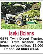Iseki Bolens G174 Twin Diesel Tractor, 4WD, 1mtr slasher, 590 hours ex/condition. $6,500 Phone 02 6654 8685