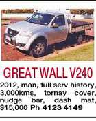 GREAT WALL V240 2012, man, full serv history, 3,000kms, tornay cover, nudge bar, dash mat, $15,000 Ph 4123 4149