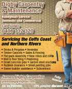 Digby Carpentry & Maintenance Handyman Service Domestic and Commercial Call James 0406 732 320 Servicing the Coffs Coast and Northern Rivers James Digby Carpenter Full Insur y ed jamesadigby@gmail.com Lic no 256599c 10% pension discount 5223330aaHC * Decks & Pergolas * Verandas * Timber Carports * Gates & Fencing * Flat pack assembly * New robes and refits * Wall & floor tiling * Plastering * Small concrete jobs * Garden shed erections * Rubbish clearance * Small painting jobs * Owner builder assistance * Subcontract