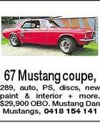 67 Mustang coupe, 289, auto, PS, discs, new paint &amp;amp; interior + more. $29,900 OBO. Mustang Dan Mustangs, 0418 154 141