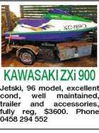 KAWASAKI ZXi 900 Jetski, 96 model, excellent cond, well maintained, trailer and accessories, fully reg, $3600. Phone 0458 294 552