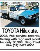 TOYOTA Hilux ute. 2002. Full service records. Selling with rego and s/cert for only $5,900. Ring Fleet Hire (07) 5479 6050