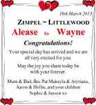 18th March 2013 ZIMPEL  LITTLEWOOD Alease to Wayne Congratulations! Your special day has arrived and we are all very excited for you. May the joy you share today be with your forever. Mum &amp;amp; Dad, Bec Pat Makayla &amp;amp; Aryriana, Aaron &amp;amp; Hollie, and your children Sophie &amp;amp; Jaxson xo