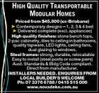 HIGH QUALITY TRANSPORTABLE MODULAR HOMES Priced from $45,800 (ex-Brisbane)  Contemporary designs--1, 2, 3 &amp;amp; 4 bed  Delivered complete (excl. appliances) High quality finishes: stone bench tops, 2-pac cabinetry, tiles to ceiling in bathrooms, quality tapware, LED lights, ceiling fans, dual glazing to windows. Steel frames: strong, durable, relocatable Easy to install (steel posts or screw piers) Aust. Standards &amp;amp; Bldg Code compliant. Direct from manufacturer. INSTALLERS NEEDED. ENQUIRIES FROM LOCAL BUILDER&amp;#39;S WELCOME Ph: 07 3376 6788 / 0415 515 000 www.novadeko.com.au