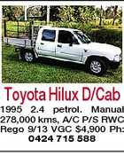 Toyota Hilux D/Cab 1995 2.4 petrol. Manual 278,000 kms, A/C P/S RWC Rego 9/13 VGC $4,900 Ph: 0424 715 588