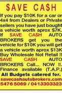 $AVE CA$H If you pay $10K for a car or 4x4 from Dealers or Private sellers you have just bought a vehicle worth aprox $7K. If $AVE CA$H AUTO BROKER$ get you the vehicle for $10K you will get a vehicle worth aprox $13K Buy Wholesale Not Retail !! $AVE CA$H AUTO BROKER$ Call... NOW !!. Finance available (T.A.P.) All Budgets catered for. savecashautobrokers.com 5476 5069 / 0413303323