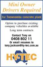 Mini Owner Drivers Required For Toowoomba concrete plant Option to purchase existing company vehichles available Long term contracts Contact Tony on 0408 802 11 Or email resumes to tony.jackson@hy-tec.com.au