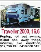 Traveller 2000, 16.6 Poptop, roll out awning, island bed, 3way fridge, m/wave, exc condition, $17,750 PH: 0418 638 519