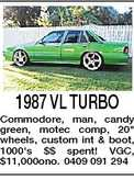 1987 VL TURBO Commodore, man, candy green, motec comp, 20&quot; wheels, custom int &amp; boot, 1000&#39;s $$ spent! VGC, $11,000ono. 0409 091 294