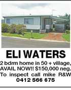 ELI WATERS 2 bdrm home in 50 + village, AVAIL NOW!! $150,000 neg. To inspect call mike R&amp;amp;W 0412 566 675