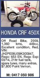 HONDA CRF 450X Off Road Bike, 2009, 1,360 kms, 449cc, Excellent condition, Red, VIN: JH2PE06U09K300947, Rego: 653 EN, Rego Exp: 03/14, 21ltr fuel tank, spare tyres, many extras, $7,800 Point Vernon. M: 0417 050 986
